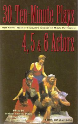 Cover image for Thirty 10-minute plays for 4, 5, and 6 actors from Actors Theatre of Louisville's National Ten-Minute Play Contest