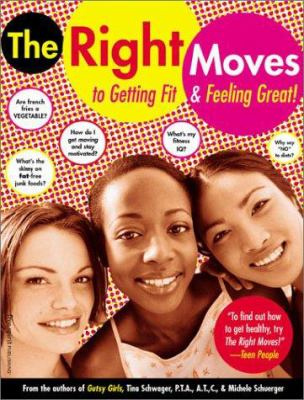 Cover image for The right moves : a girl's guide to getting fit and feeling good