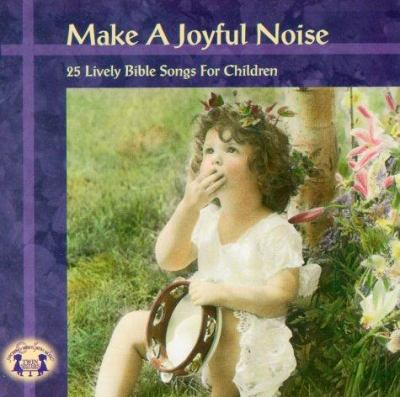 Cover image for Make a joyful noise! 25 lively Bible songs for children.