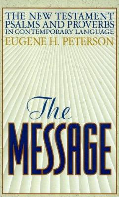 Cover image for The message : the New Testament Psalms and Proverbs