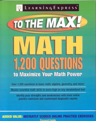 Cover image for Math to the max : 1,200 practice questions to maximize your math power.