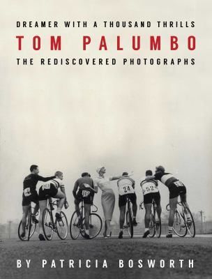 Cover image for Dreamer with a thousand thrills : Tom Palumbo, the rediscovered photographs