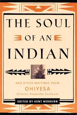 Cover image for The soul of an Indian and other writings from Ohiyesa (Charles Alexander Eastman)