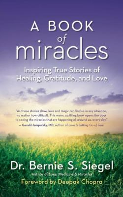 Cover image for A book of miracles : inspiring true stories of healing, gratitude, and love