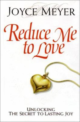 Cover image for Reduce me to love : unlocking the secret to lasting joy