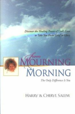 Cover image for From mourning to morning : discovering the healing power of God's love to take you from grief to glory