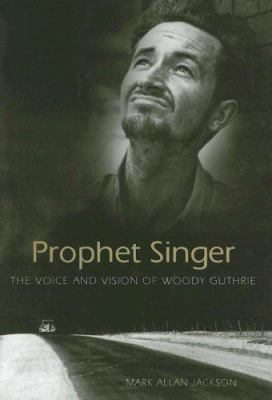 Cover image for Prophet singer : the voice and vision of Woody Guthrie
