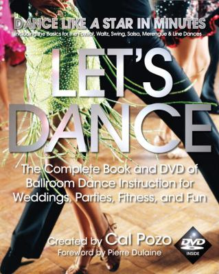 Cover image for Let's dance! : the complete book and DVD of ballroom dance instruction for weddings, parties, fitness, and fun