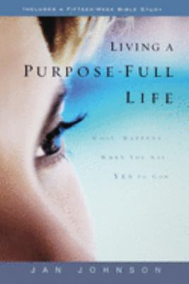 Cover image for Living a purpose-full life : what happens when you say yes to God