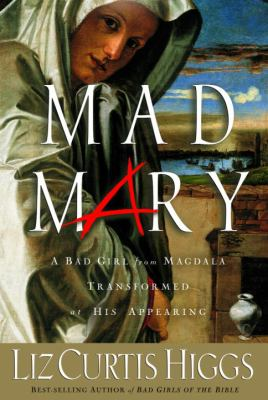 Cover image for Mad Mary : a bad girl from Magdala, transformed at His appearing
