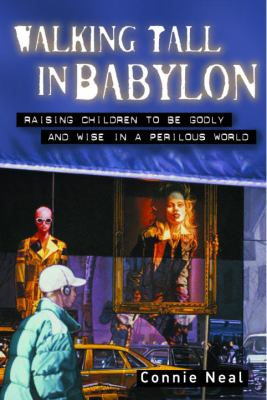 Cover image for Walking tall in Babylon : raising children to be godly and wise in a perilous world