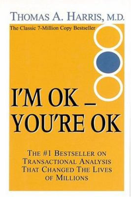 Cover image for I'm OK -- you're OK : a practical guide to transactional analysis