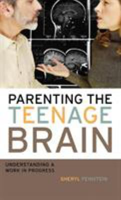 Cover image for Parenting the teenage brain : understanding a work in progress