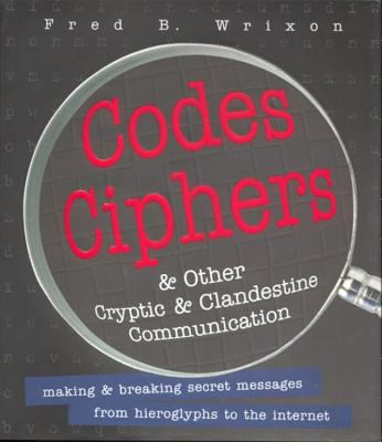Cover image for Codes, ciphers & other cryptic & clandestine communication : making and breaking secret messages from hieroglyphs to the Internet
