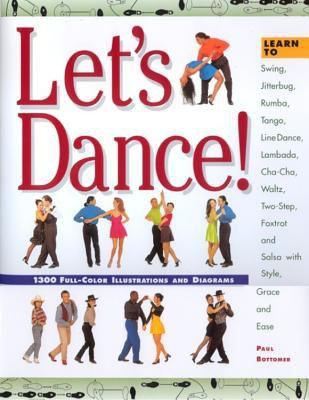 Cover image for Let's Dance : learn to swing, jitterbug, rumba, tango, line dance, lambada, cha-cha, waltz, two-step, foxtrot and salsa with style, grace and ease
