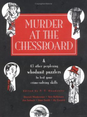 Cover image for Murder at the chessboard : & 42 other perplexing whodunit puzzlers to test your crime solving skills