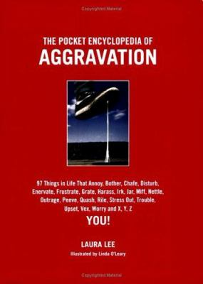 Cover image for The pocket encyclopedia of aggravation : 97 things in life that annoy, bother, chafe, disturb, enervate, frustrate, grate, harass, irk, jar, miff, nettle, outrage, peeve, quash, rile, stress out, trouble, upset, vex, worry and x, y, z you!