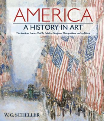 Cover image for America, a history in art : the American journey told by painters, sculptors, photographers, and architects
