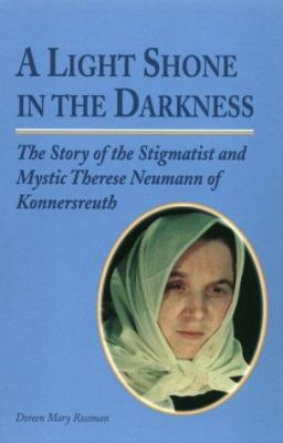 Cover image for A light shone in the darkness : the story of the stigmatist and mystic Therese Neumann of Konnersreuth