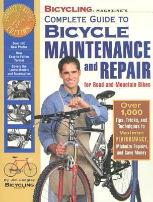 Cover image for Bicycling magazine's complete guide to bicycle maintenance and repair for road and mountain bikes : over 1,000 tips, tricks, and techniques to maximize performance, minimize repairs, and save money