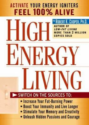Cover image for High-energy living : switch on the sources to: increase your fat-burning power, boost your immunity and live longer, stimulate your memory and creativity, unleash hidden passions and courage