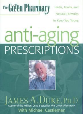 Cover image for The green pharmacy anti-aging prescriptions : herbs, foods, and natural formulas to keep you young