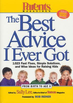 Cover image for Parents magazine's the best advice I ever got : 1,023 fast fixes, simple solutions, and wise ideas for raising kids