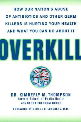 Cover image for Overkill : how our nation's abuse of antibiotics and other germ killers is hurting your health and what you can do about it