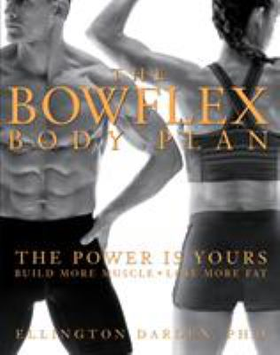 Cover image for The bowflex body plan : the power is yours : build more muscle : lose more fat