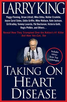 Cover image for Taking on heart disease : Peggy Fleming, Brian Littrell, Mike Ditka, Walter Cronkite, Joyce Carol Oates, Eddie Griffin, Mike Wallace, Kate Jackson, Ed Bradley, Tommy Lasorda, Pat Buchanan, Victoria Gotti, Regis Philbin, and others...reveal how they triumphed over the nation's #1 killer and how you can, too