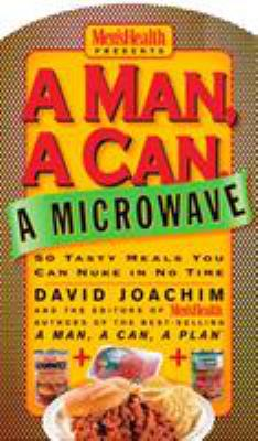 Cover image for A man, a can, a microwave : 50 tasty meals you can nuke in no time