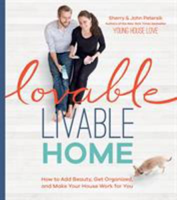 Cover image for Lovable livable home : how to add beauty, get organized, and make your house work for you