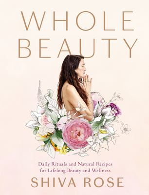 Cover image for Whole beauty : daily rituals and natural recipes for lifelong beauty and wellness