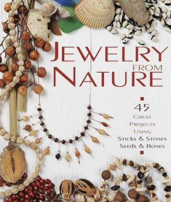 Cover image for Jewelry from nature : 45 great projects using sticks and stones, seeds and bones
