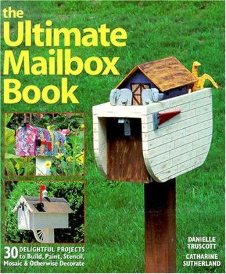Cover image for The ultimate mailbox book : 30 delightful projects to build, paint, stencil, mosaic & otherwise decorate