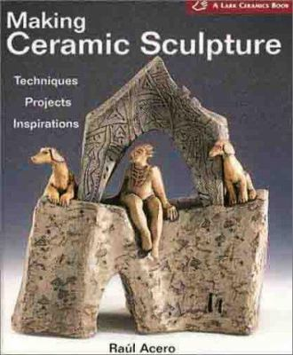 Cover image for Making ceramic sculpture : techniques, projects, inspirations