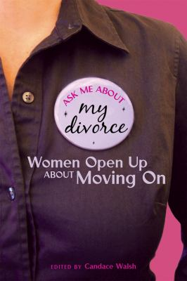Cover image for Ask me about my divorce : women open up about moving on