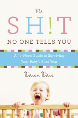 Cover image for The sh!t no one tells you : a guide to surviving your baby's first year