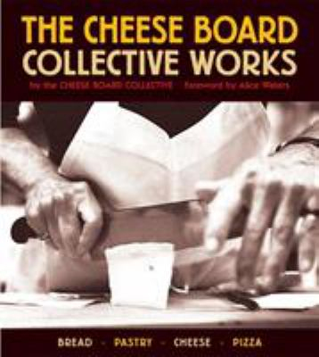 Cover image for The cheese board : collective works: bread, pastry, cheese, pizza