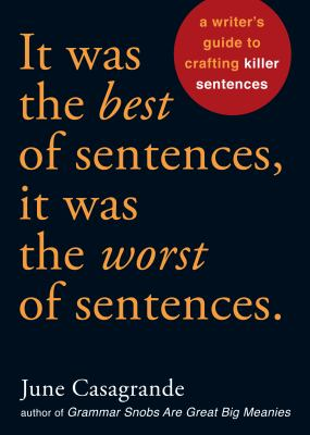 Cover image for It was the best of sentences, it was the worst of sentences : a writer's guide to crafting killer sentences