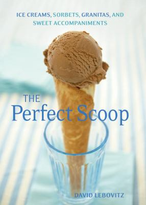 Cover image for The perfect scoop : ice creams, sorbets, granitas, and sweet accompaniments