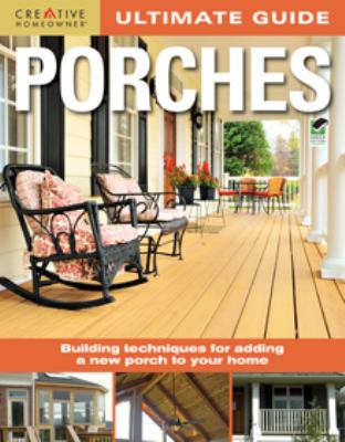 Cover image for Ultimate guide : porches : building techniques for adding a new porch to your home
