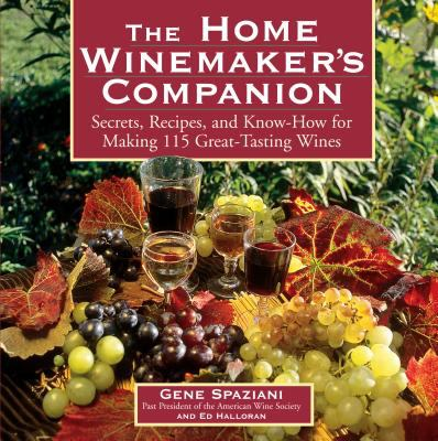 Cover image for The home winemaker's companion : secrets, recipes, and know-how for making 115 great-tasting wines