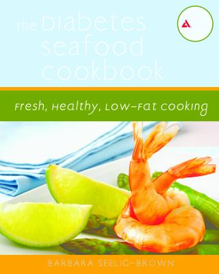 Cover image for The diabetes seafood cookbook : fresh, healthy, low-fat cooking