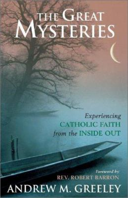 Cover image for The great mysteries : experiencing Catholic faith from the inside out