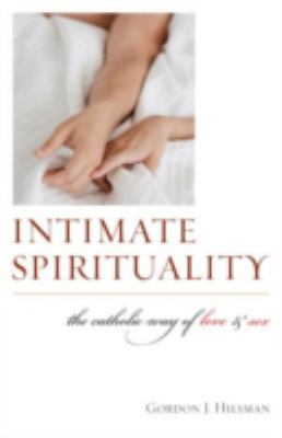 Cover image for Intimate spirituality : the Catholic way of love and sex