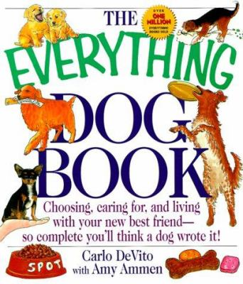 Cover image for The everything dog book : choosing, caring for, and living with your new best friend; so complete you'll think a dog wrote it!