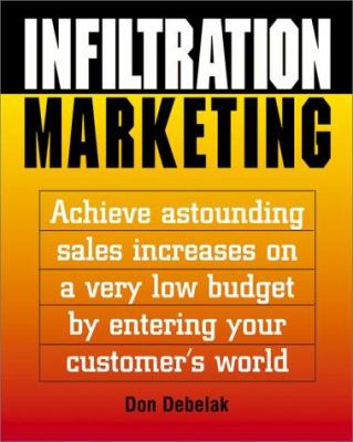 Cover image for Infiltration marketing : achieve astounding sales increases on a very low budget by entering your customer's world