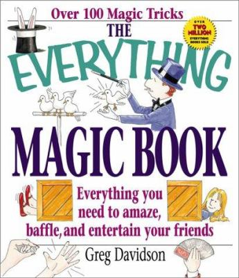 Cover image for The everything magic book : everything you need to amaze, baffle, and entertain your friends