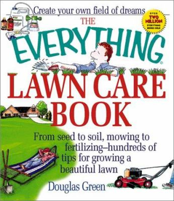 Cover image for Everything lawn care : from seed to soil, mowing to fertilizing-hundreds of tips for growing a beautiful lawn